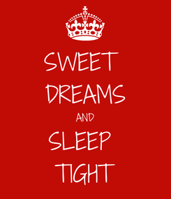 Poster: SWEET  DREAMS AND SLEEP  TIGHT