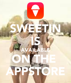 Poster: SWEETIN IS AVAILABLE ON THE  APPSTORE