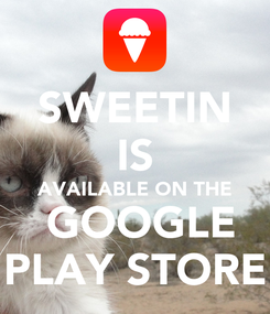 Poster: SWEETIN IS AVAILABLE ON THE  GOOGLE PLAY STORE