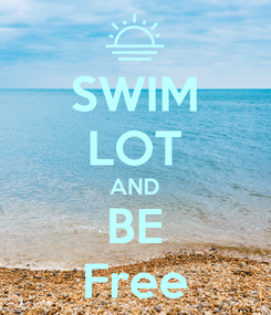 Poster: SWIM LOT AND BE Free