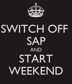 Poster: SWITCH OFF  SAP AND START WEEKEND