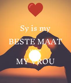 Poster: Sy is my BESTE MAAT en nou MY VROU