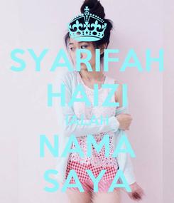 Poster: SYARIFAH HAIZI IALAH NAMA SAYA