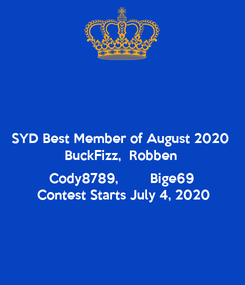 Poster: SYD Best Member of August 2020 BuckFizz,  Robben  Cody8789,        Bige69  Contest Starts July 4, 2020