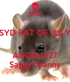 Poster: SYD RAT OF JULY   ANGEL1227 Saggy Granny