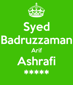 Poster: Syed Badruzzaman Arif Ashrafi *****