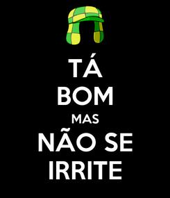 Poster: TÁ BOM MAS NÃO SE IRRITE