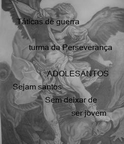 Poster:   Táticas de guerra                    turma da Perseverança
