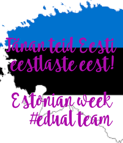 Poster:   Tänan teid Eesti  eestlaste eest!  Estonian week  #edual team