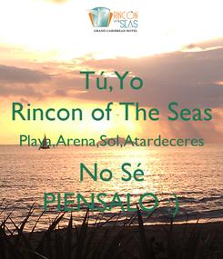 Poster: Tú,Yo Rincon of The Seas Playa,Arena,Sol,Atardeceres No Sé PIENSALO :)
