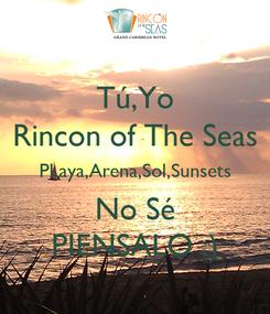 Poster: Tú,Yo Rincon of The Seas PLaya,Arena,Sol,Sunsets No Sé PIENSALO :)
