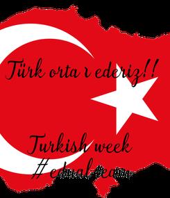 Poster: Türk ortağı ederiz!!   Turkish week  #edual team