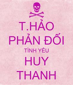 Poster: T.HẢO PHẢN ĐỐI TÌNH YÊU HUY THANH