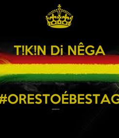 Poster: T!K!N Di NÊGA   #ORESTOÉBESTAG