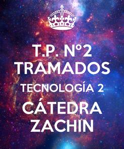 Poster: T.P. Nº2 TRAMADOS TECNOLOGÍA 2 CÁTEDRA ZACHIN