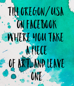 Poster: T1L1 Oregon/USA  On Facebook Where you take  a piece Of art, and leave One