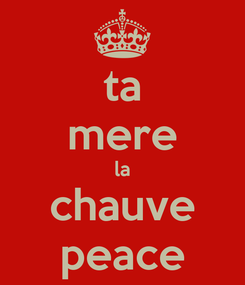 Poster: ta mere la chauve peace