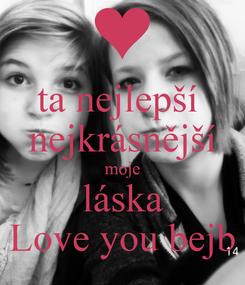 Poster: ta nejlepší  nejkrásnější moje láska Love you bejb