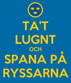 Poster: TA'T LUGNT OCH SPANA PÅ RYSSARNA