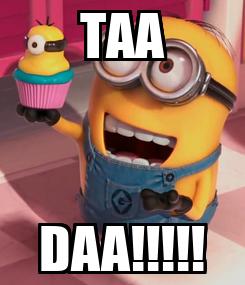 Poster: TAA DAA!!!!!