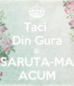 Poster: Taci  Din Gura Si  SARUTA-MA ACUM