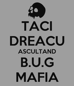 Poster: TACI DREACU ASCULTAND B.U.G MAFIA