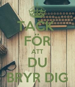 Poster: TACK  FÖR ATT DU BRYR DIG