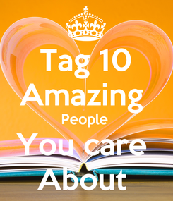Poster: Tag 10 Amazing  People  You care  About