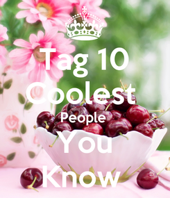 Poster: Tag 10 Coolest  People  You Know