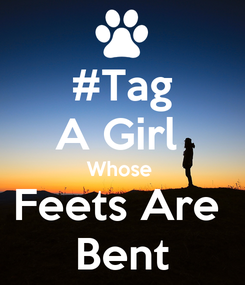 Poster: #Tag A Girl  Whose  Feets Are  Bent
