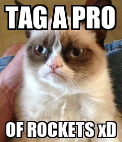 Poster: TAG A PRO OF ROCKETS xD