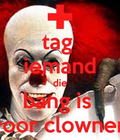 Poster: tag  iemand die bang is  voor clownen