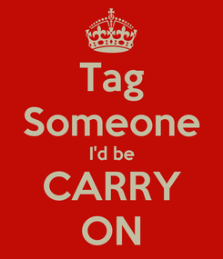 Poster: Tag Someone I'd be CARRY ON