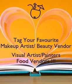 Poster: Tag Your Favourite Makeup Artist/ Beauty Vendor  Visual Artist/Painters Food Vendors !!!