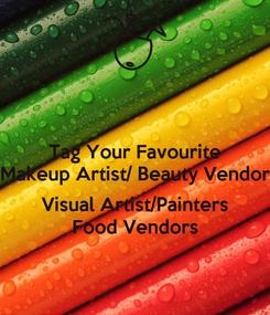 Poster: Tag Your Favourite Makeup Artist/ Beauty Vendor  Visual Artist/Painters Food Vendors