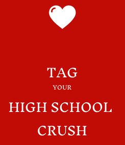 Poster:  TAG YOUR HIGH SCHOOL  CRUSH