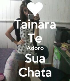 Poster: Tainara Te Adoro Sua Chata