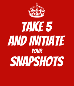 Poster: TAKE 5 AND INITIATE YOUR SNAPSHOTS