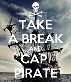 Poster: TAKE A BREAK AND CAP  PIRATE