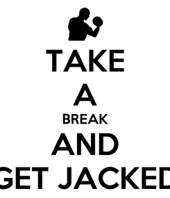 Poster: TAKE A BREAK AND GET JACKED