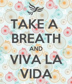 Poster: TAKE A  BREATH AND VIVA LA VIDA