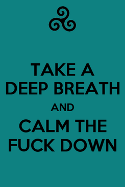 Poster: TAKE A DEEP BREATH AND CALM THE FUCK DOWN