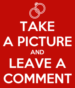Poster: TAKE A PICTURE AND LEAVE A COMMENT