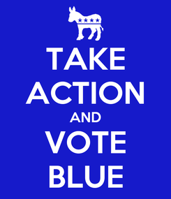 Poster: TAKE ACTION AND VOTE BLUE