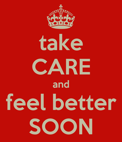 Poster: take CARE and feel better SOON