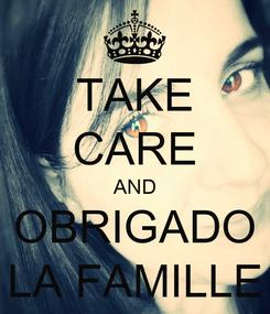 Poster: TAKE CARE AND OBRIGADO LA FAMILLE