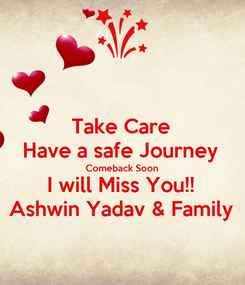 Poster: Take Care Have a safe Journey Comeback Soon I will Miss You!! Ashwin Yadav & Family
