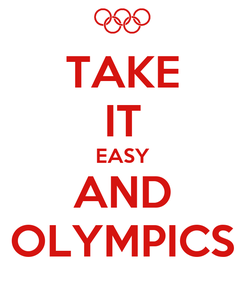 Poster: TAKE IT EASY AND OLYMPICS