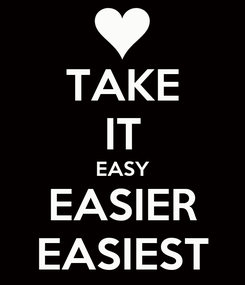 Poster: TAKE IT EASY EASIER EASIEST