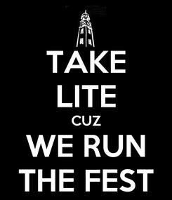 Poster: TAKE LITE CUZ WE RUN THE FEST
